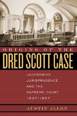 Origins of the Dred Scott Case By Allen, Austin